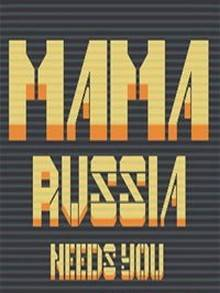 Mama Russia Needs You